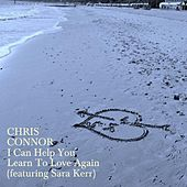 I Can Help You Learn to Love Again (feat. Sara Kerr) by Chris Connor