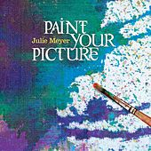 Paint Your Picture by Julie Meyer
