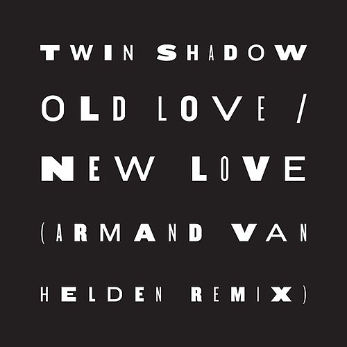 Play & Download Old Love / New Love (feat. D'Angelo Lacy) (Armand Van Helden Remix) by Twin Shadow | Napster