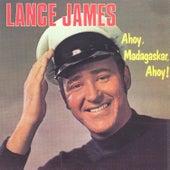 Play & Download Ahoy, Madagaskar, Ahoy by Lance James | Napster
