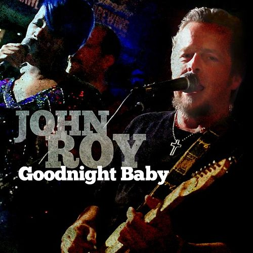 Play & Download Goodnight Baby - Single by John Roy | Napster