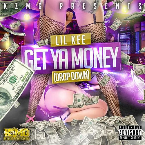 Get Ya Money (Drop Down) by Lil Kee