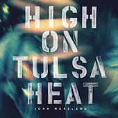 Play & Download High on Tulsa Heat by John Moreland | Napster