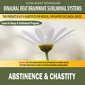 Abstinence & Chastity: Combination of Subliminal & Learning While Sleeping Program (Positive Affirmations, Isochronic Tones & Binaural Beats) by Binaural Beat Brainwave Subliminal Systems