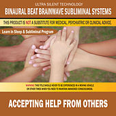Accepting Help from Others: Combination of Subliminal & Learning While Sleeping Program (Positive Affirmations, Isochronic Tones & Binaural Beats) by Binaural Beat Brainwave Subliminal Systems