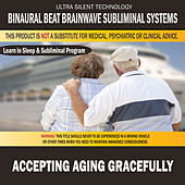 Accepting Aging Gracefully: Combination of Subliminal & Learning While Sleeping Program (Positive Affirmations, Isochronic Tones & Binaural Beats) by Binaural Beat Brainwave Subliminal Systems