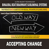 Accepting Change: Combination of Subliminal & Learning While Sleeping Program (Positive Affirmations, Isochronic Tones & Binaural Beats) by Binaural Beat Brainwave Subliminal Systems