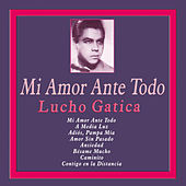 Play & Download Mi Amor Ante Todo by Lucho Gatica | Napster