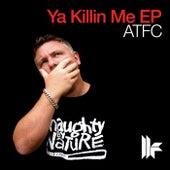 Play & Download Ya Killin Me EP by ATFC | Napster