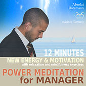 Power Meditation for Manager - 12 Minutes New Energy and Motivation with Relaxation and Mindfulness by Various Artists