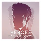 Play & Download Heroes by Måns Zelmerlöw | Napster