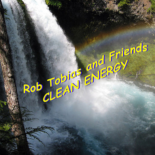 Play & Download Clean Energy - Single by Rob Tobias and Friends | Napster