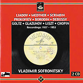 Play & Download Liadov - Medtner - Scriabin - Prokofiev - Borodin - Debussy - Goltz - Glazunov - Liszt - Chopin: Recordings: 1937 - 1953 by Vladimir Sofronitsky | Napster