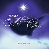 Play & Download Right Now God by Alaska Mass Choir | Napster