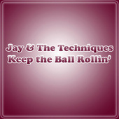Keep The Ball Rollin' by Jay & The Techniques
