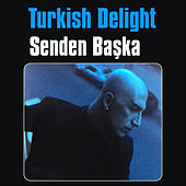 Senden Başka by Turkish Delight