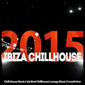 Play & Download Ibiza Chillhouse: Chill House Music Cafe Best Chillhouse Lounge Music Compilation 2015 by Various Artists | Napster