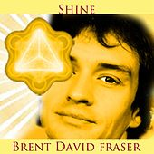 Play & Download Shine by Brent David Fraser | Napster