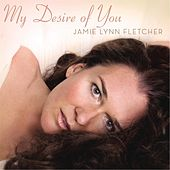 Play & Download My Desire of You by Jamie Lynn Fletcher | Napster