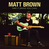 Play & Download Take It (While You Can) by The Matt Brown | Napster