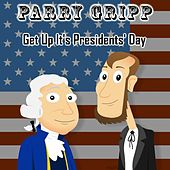 Play & Download Get up It's Presidents' day by Parry Gripp | Napster