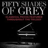 Fifty Shades of Grey - Classical Pieces Featured Throughout the Trilogy by Various Artists