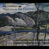 Play & Download Walking in the Footsteps: Celebrating the Group of Seven by Ian Tamblyn | Napster