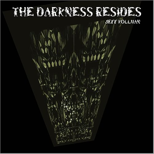 The Darkness Resides by Jeff Kollman