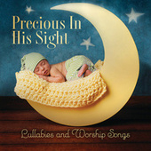 Precious In His Sight: Lullabies And Worship Songs by Various Artists