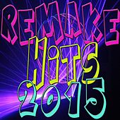 Play & Download Remake Hits 2015 by Various Artists | Napster
