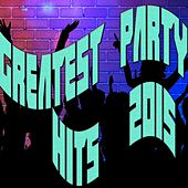 Greatest Party Hits 2015 by Various Artists