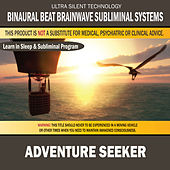 Adventure Seeker: Combination of Subliminal & Learning While Sleeping Program (Positive Affirmations, Isochronic Tones & Binaural Beats) by Binaural Beat Brainwave Subliminal Systems