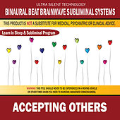 Accepting Others: Combination of Subliminal & Learning While Sleeping Program (Positive Affirmations, Isochronic Tones & Binaural Beats) by Binaural Beat Brainwave Subliminal Systems