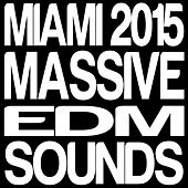 Play & Download Miami 2015 Massive EDM Sounds by Various Artists | Napster