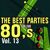 The Best Parties of the 80's Vol. 13 by Javier Martinez Maya