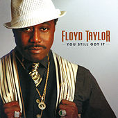 Play & Download You Still Got It by Floyd Taylor | Napster