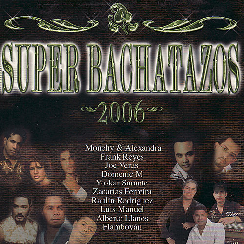Play & Download Super Bachatazos 2006 by Various Artists | Napster