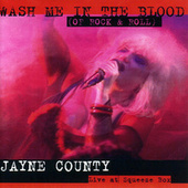Play & Download Wash Me In The Blood (Of Rock & Roll) by Jayne County | Napster