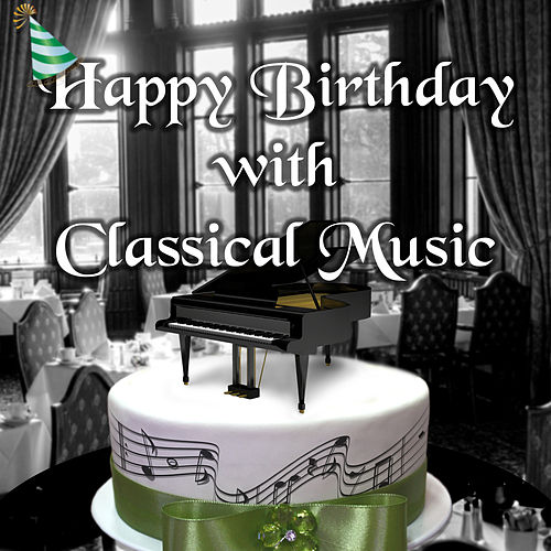 Happy Birthday with Classical Music Celebration by Happy Day