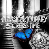 Classical Journey Across Time – Beautiful Memories, Relaxation Meditation Music for Restful, Free Your Mind, Magnetic Moment with Famous Musicians, Serenity & Inner Peace by Journey Across Time World