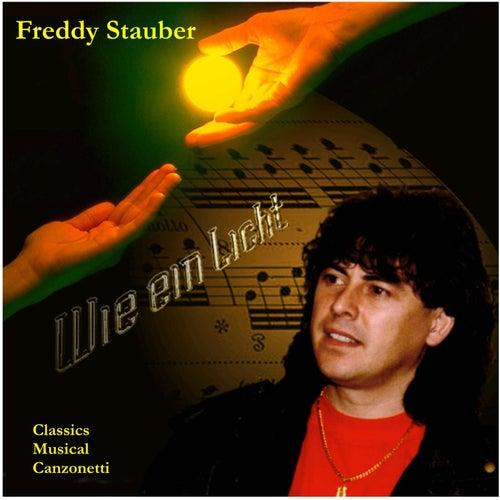 Play & Download Wie ein Licht - Classics, Musicals, Canzonetti by Freddy Stauber | Napster