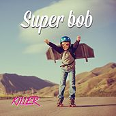 Killer by Super Bob