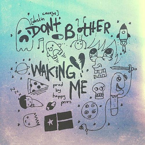 Don't Bother Waking Me by Dustin Cavazos