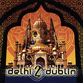 Play & Download Delhi 2 Dublin by Delhi 2 Dublin | Napster