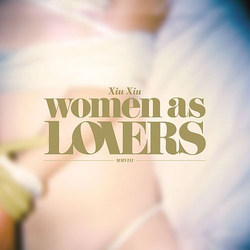 Women as Lovers by Xiu Xiu