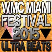 Play & Download WMC Miami Festival 2015 Ultra Beats by Various Artists | Napster