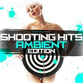 Play & Download Shooting Hits - Ambient Edition by Various Artists | Napster