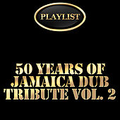 Play & Download 50 Years of Jamaica Dub Tribute, Vol. 2 Playlist by Various Artists | Napster