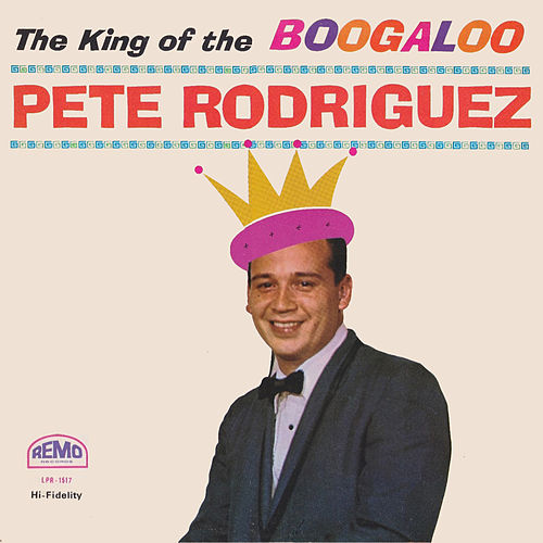 Play & Download The King Of The Boogaloo by Pete Rodriguez | Napster