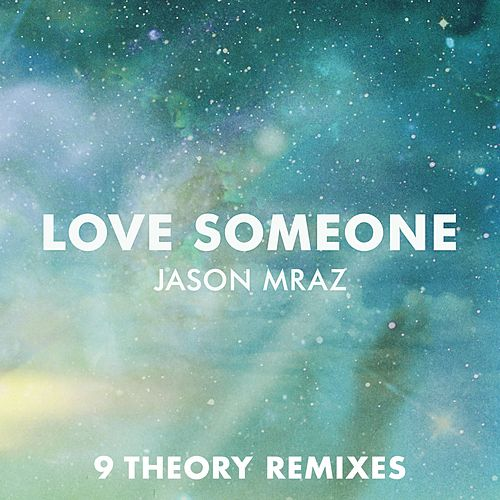 Play & Download Love Someone (9 Theory Remixes) by Jason Mraz | Napster